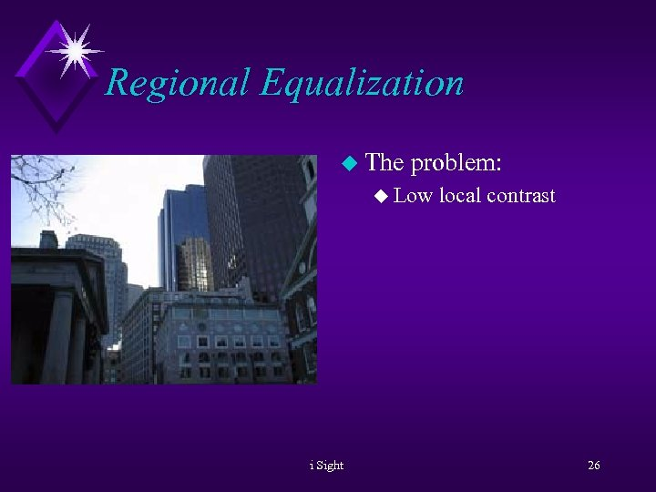 Regional Equalization u The problem: u Low i Sight local contrast 26