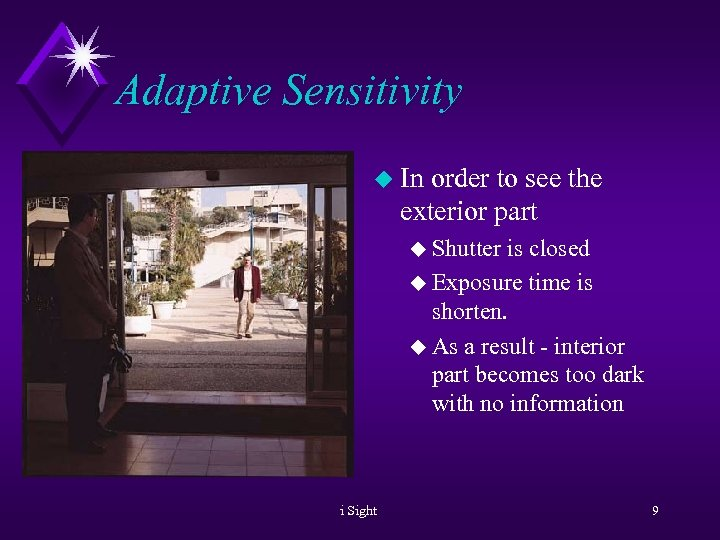 Adaptive Sensitivity u In order to see the exterior part u Shutter is closed