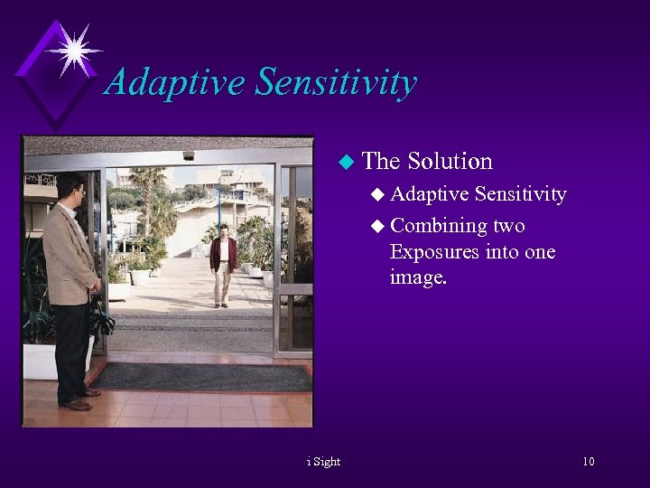 Adaptive Sensitivity u The Solution u Adaptive Sensitivity u Combining two Exposures into one