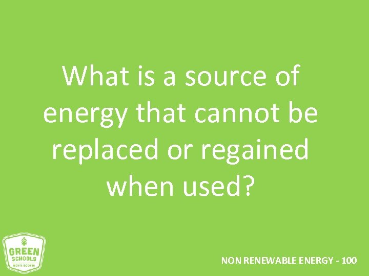 What is a source of energy that cannot be replaced or regained when used?