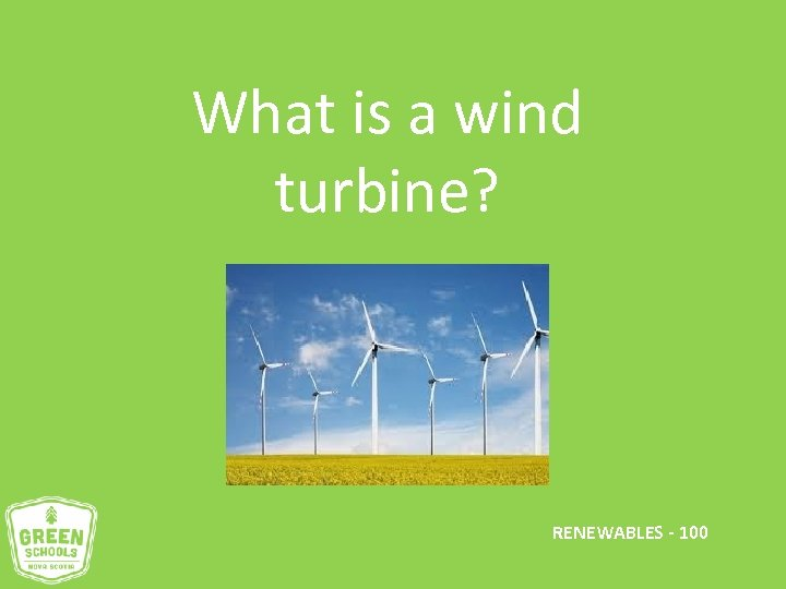 What is a wind turbine? RENEWABLES - 100