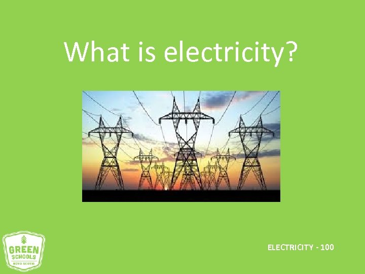 What is electricity? ELECTRICITY - 100