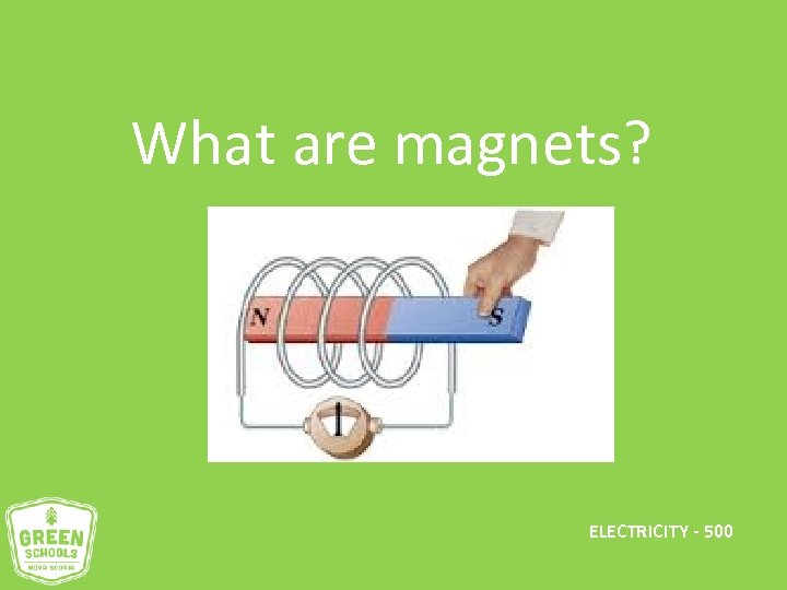 What are magnets? ELECTRICITY - 500