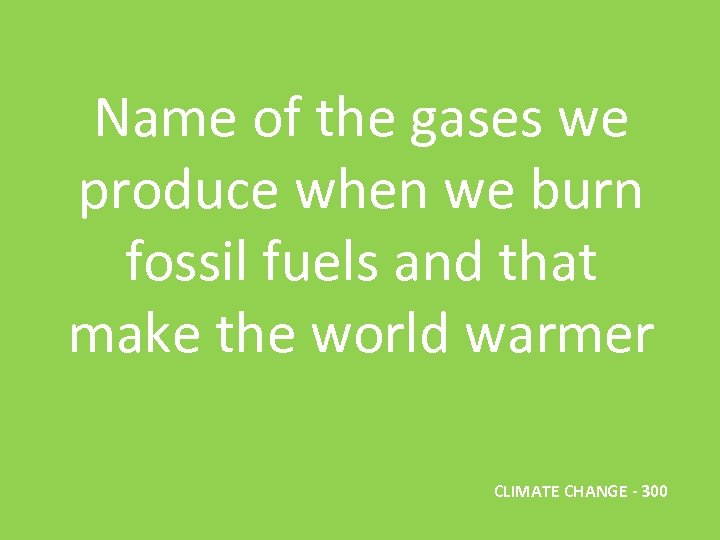 Name of the gases we produce when we burn fossil fuels and that make