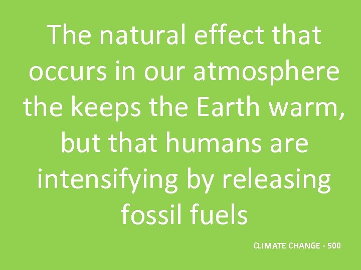The natural effect that occurs in our atmosphere the keeps the Earth warm, but