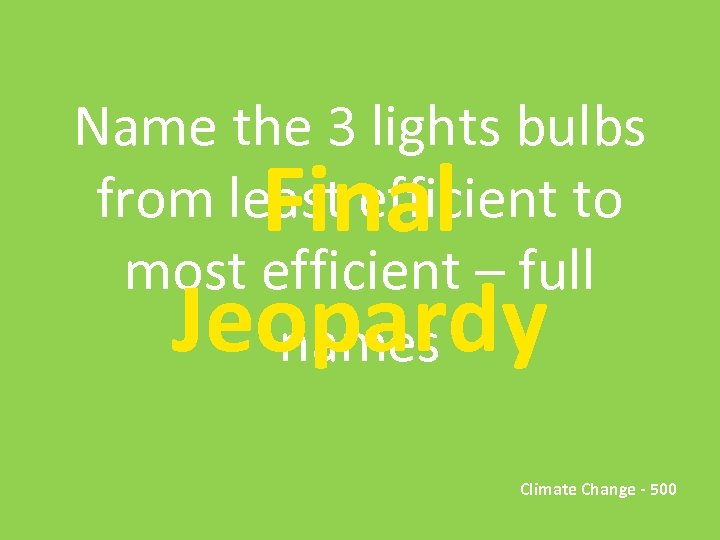 Name the 3 lights bulbs from least efficient to most efficient – full names