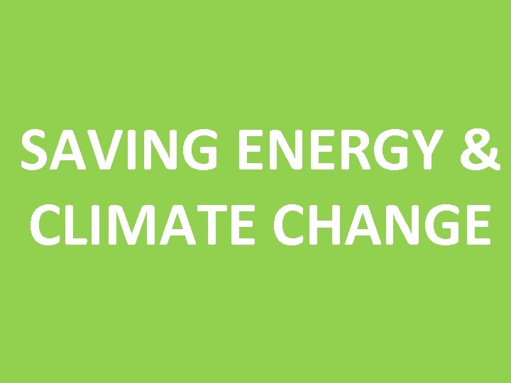 SAVING ENERGY & CLIMATE CHANGE