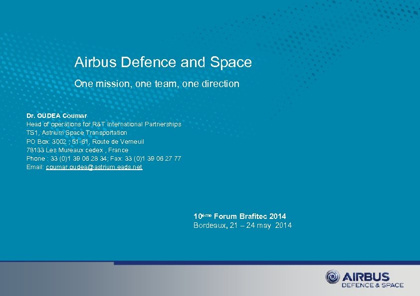 Airbus Defence and Space One mission, one team, one direction Dr. OUDEA Coumar Head
