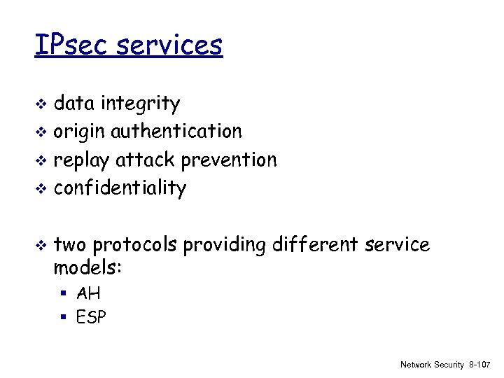 IPsec services data integrity v origin authentication v replay attack prevention v confidentiality v