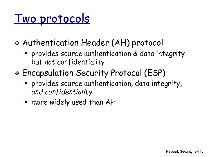 Two protocols v Authentication Header (AH) protocol § provides source authentication & data integrity