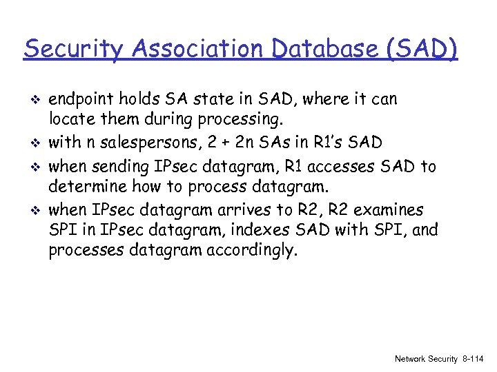 Security Association Database (SAD) v v endpoint holds SA state in SAD, where it