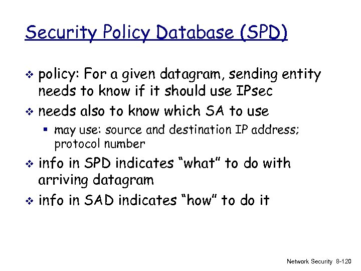 Security Policy Database (SPD) policy: For a given datagram, sending entity needs to know