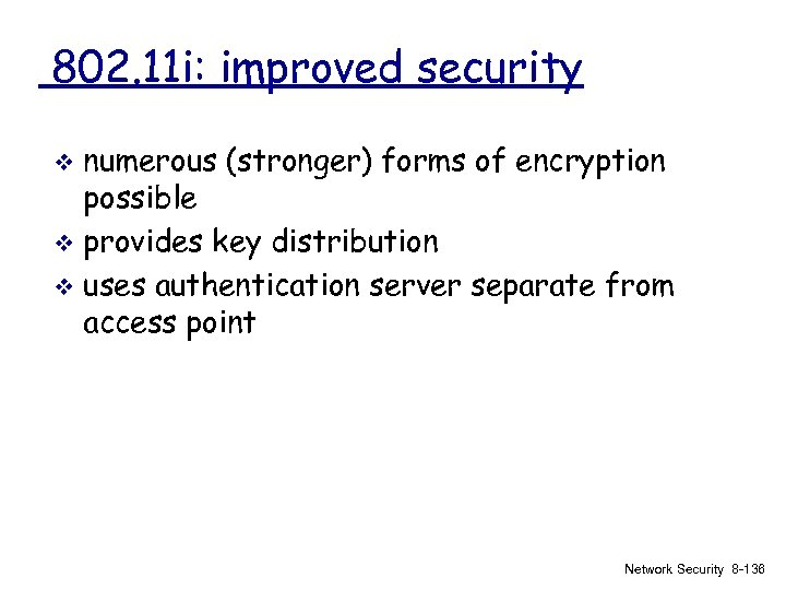 802. 11 i: improved security numerous (stronger) forms of encryption possible v provides key