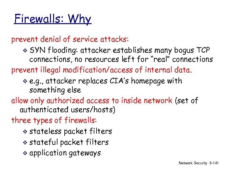 Firewalls: Why prevent denial of service attacks: v SYN flooding: attacker establishes many bogus