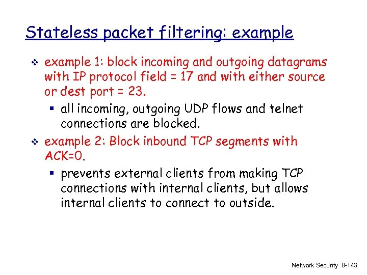 Stateless packet filtering: example v v example 1: block incoming and outgoing datagrams with