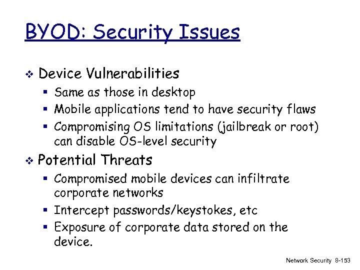 BYOD: Security Issues v Device Vulnerabilities § Same as those in desktop § Mobile