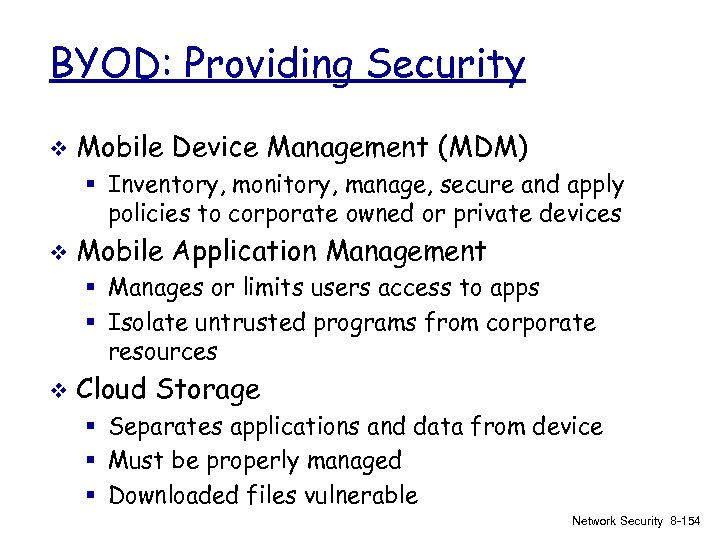 BYOD: Providing Security v Mobile Device Management (MDM) § Inventory, monitory, manage, secure and