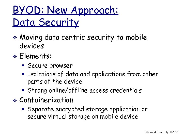 BYOD: New Approach: Data Security Moving data centric security to mobile devices v Elements: