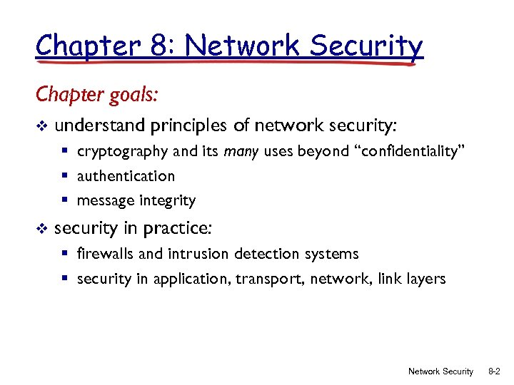 Chapter 8: Network Security Chapter goals: v understand principles of network security: § cryptography