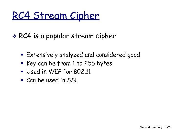 RC 4 Stream Cipher v RC 4 is a popular stream cipher § §