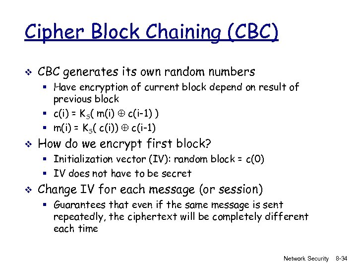 Cipher Block Chaining (CBC) v CBC generates its own random numbers § Have encryption