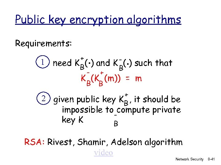 Public key encryption algorithms Requirements: 1 . . + need K B( ) and