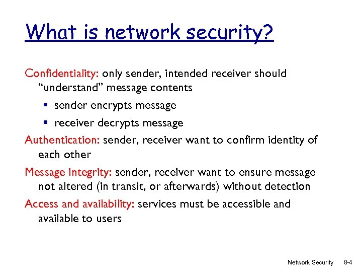 """What is network security? Confidentiality: only sender, intended receiver should """"understand"""" message contents §"""