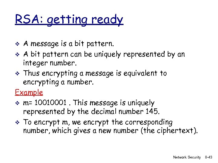 RSA: getting ready A message is a bit pattern. v A bit pattern can
