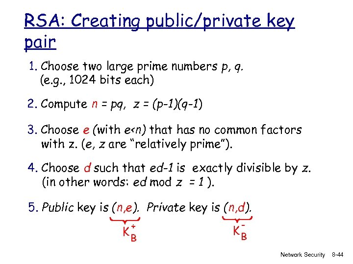 RSA: Creating public/private key pair 1. Choose two large prime numbers p, q. (e.