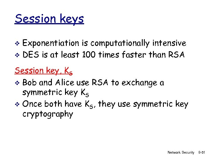 Session keys Exponentiation is computationally intensive v DES is at least 100 times faster