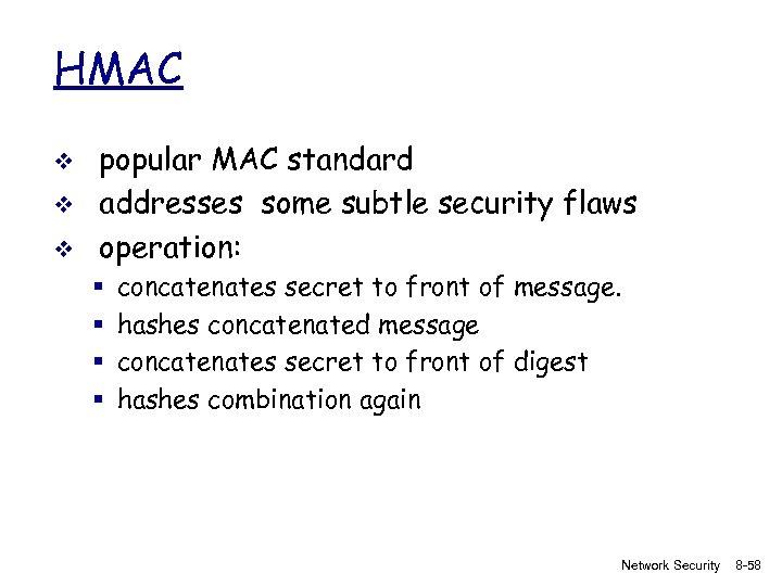 HMAC v v v popular MAC standard addresses some subtle security flaws operation: §