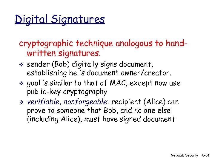 Digital Signatures cryptographic technique analogous to handwritten signatures. v v v sender (Bob) digitally