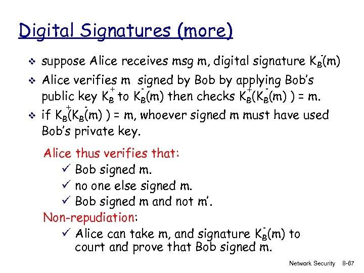 Digital Signatures (more) v v v - suppose Alice receives msg m, digital signature
