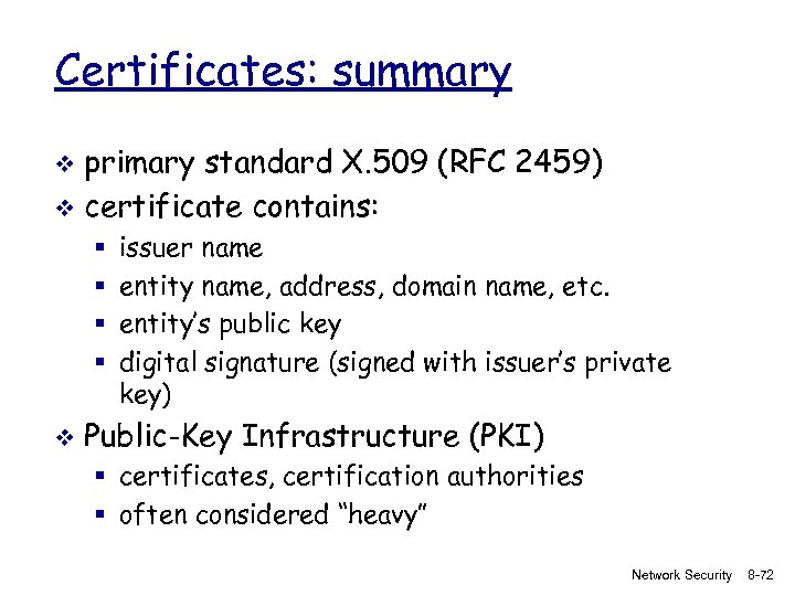 Certificates: summary primary standard X. 509 (RFC 2459) v certificate contains: v § §
