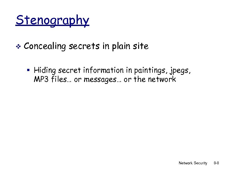 Stenography v Concealing secrets in plain site § Hiding secret information in paintings, jpegs,
