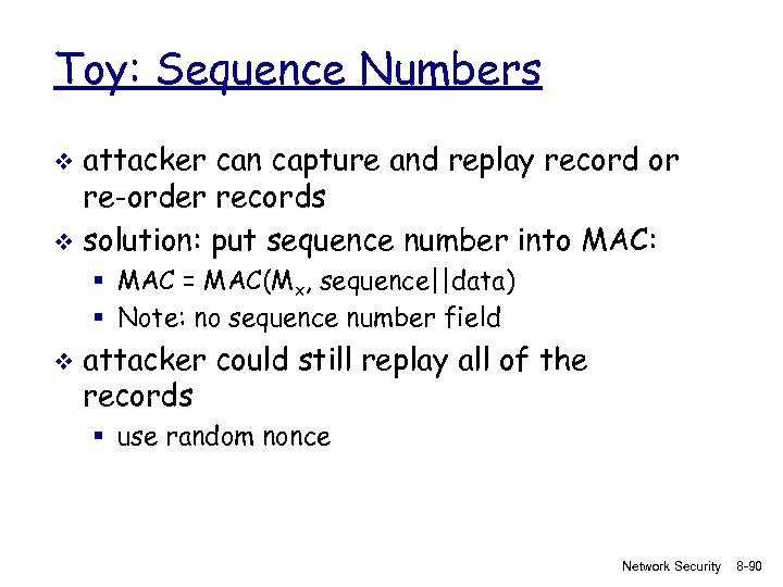 Toy: Sequence Numbers attacker can capture and replay record or re-order records v solution: