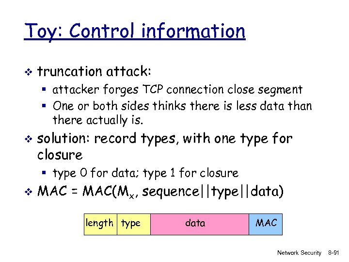Toy: Control information v truncation attack: § attacker forges TCP connection close segment §