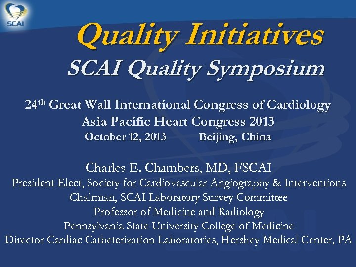 Quality Initiatives SCAI Quality Symposium 24 th Great Wall International Congress of Cardiology Asia