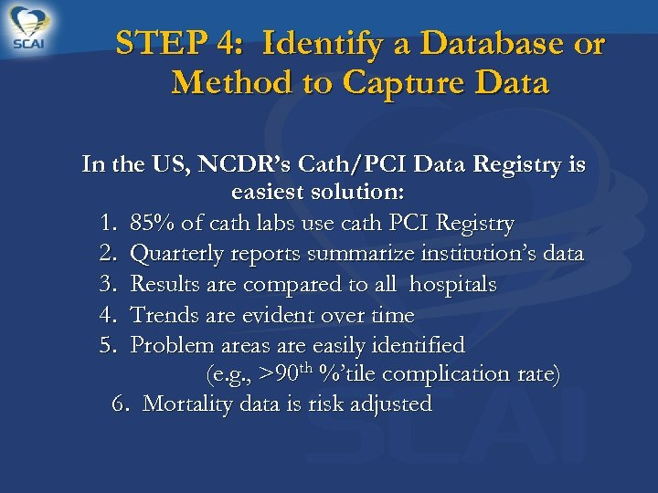 STEP 4: Identify a Database or Method to Capture Data In the US, NCDR's