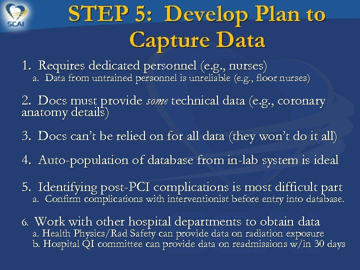STEP 5: Develop Plan to Capture Data 1. Requires dedicated personnel (e. g. ,