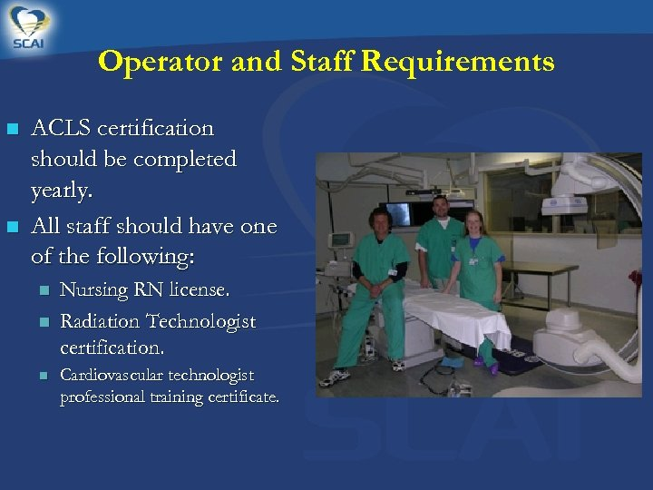 Operator and Staff Requirements n n ACLS certification should be completed yearly. All staff