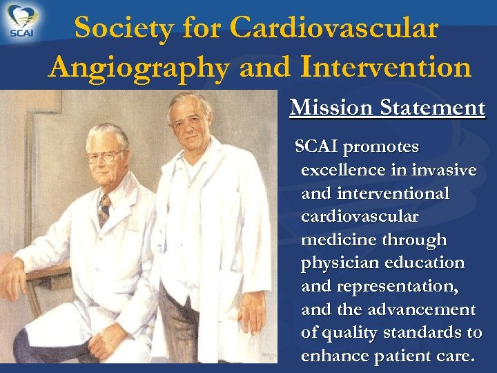 Society for Cardiovascular Angiography and Intervention Mission Statement SCAI promotes excellence in invasive and