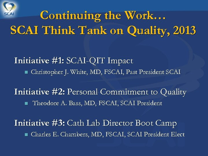 Continuing the Work… SCAI Think Tank on Quality, 2013 Initiative #1: SCAI-QIT Impact n
