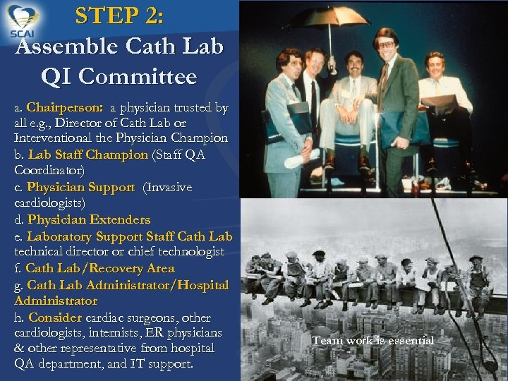 STEP 2: Assemble Cath Lab QI Committee a. Chairperson: a physician trusted by all