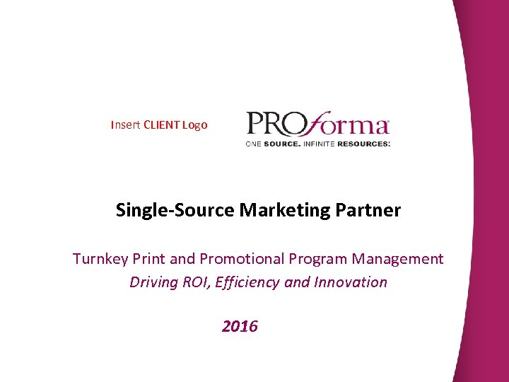 Insert CLIENT Logo Single-Source Marketing Partner Turnkey Print and Promotional Program Management Driving ROI,