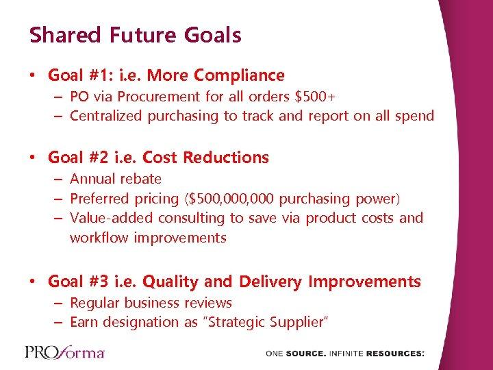 Shared Future Goals • Goal #1: i. e. More Compliance – PO via Procurement