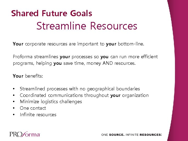 Shared Future Goals Streamline Resources Your corporate resources are important to your bottom-line. Proforma