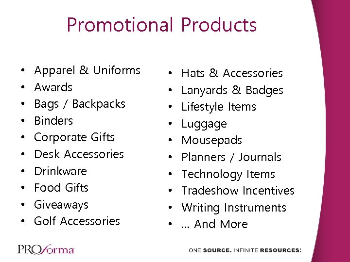 Promotional Products • • • Apparel & Uniforms Awards Bags / Backpacks Binders Corporate