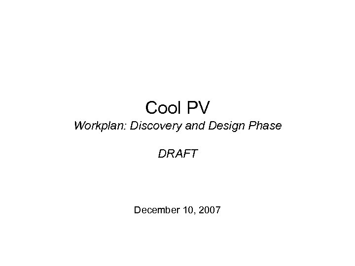 Cool PV Workplan: Discovery and Design Phase DRAFT December 10, 2007