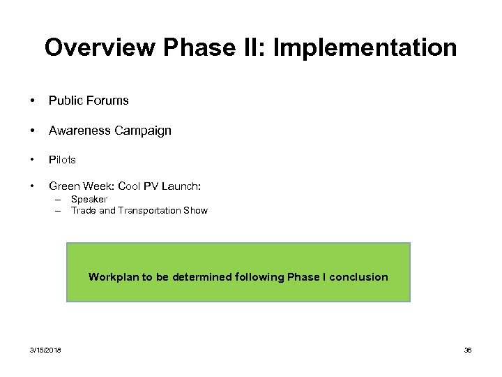 Overview Phase II: Implementation • Public Forums • Awareness Campaign • Pilots • Green